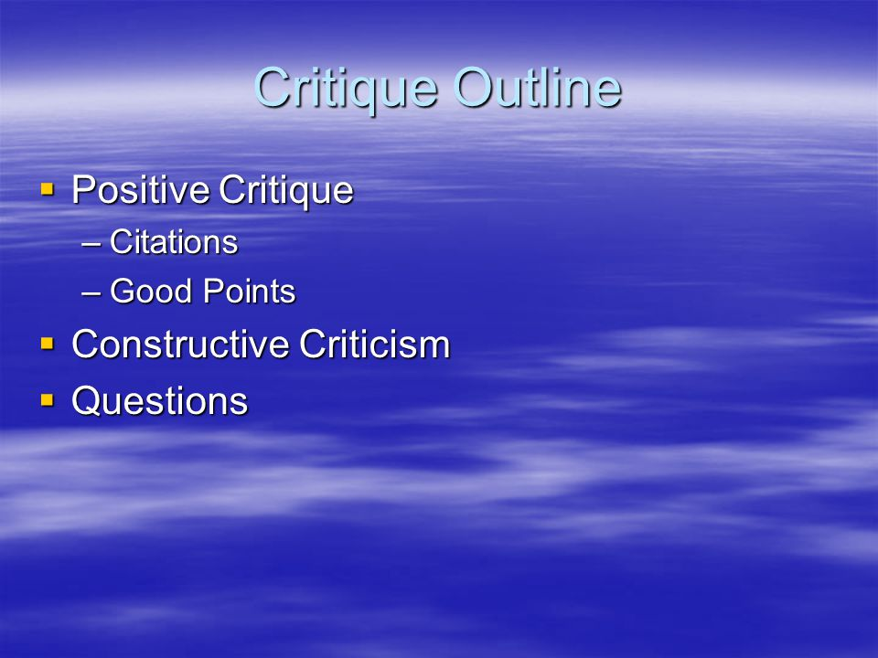 Critique Outline Positive Critique Constructive Criticism Questions