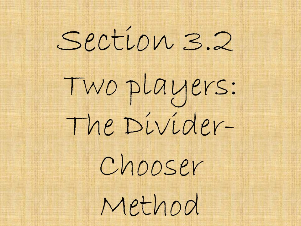 Two players: The Divider-Chooser Method