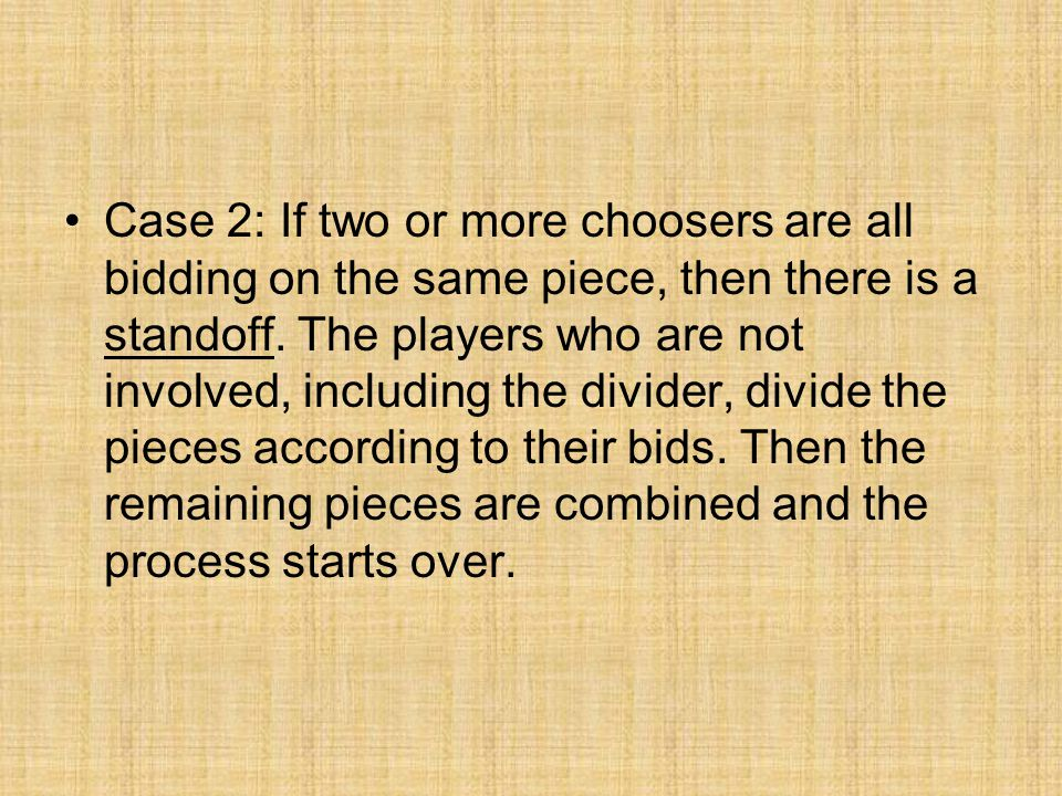 Case 2: If two or more choosers are all bidding on the same piece, then there is a standoff.