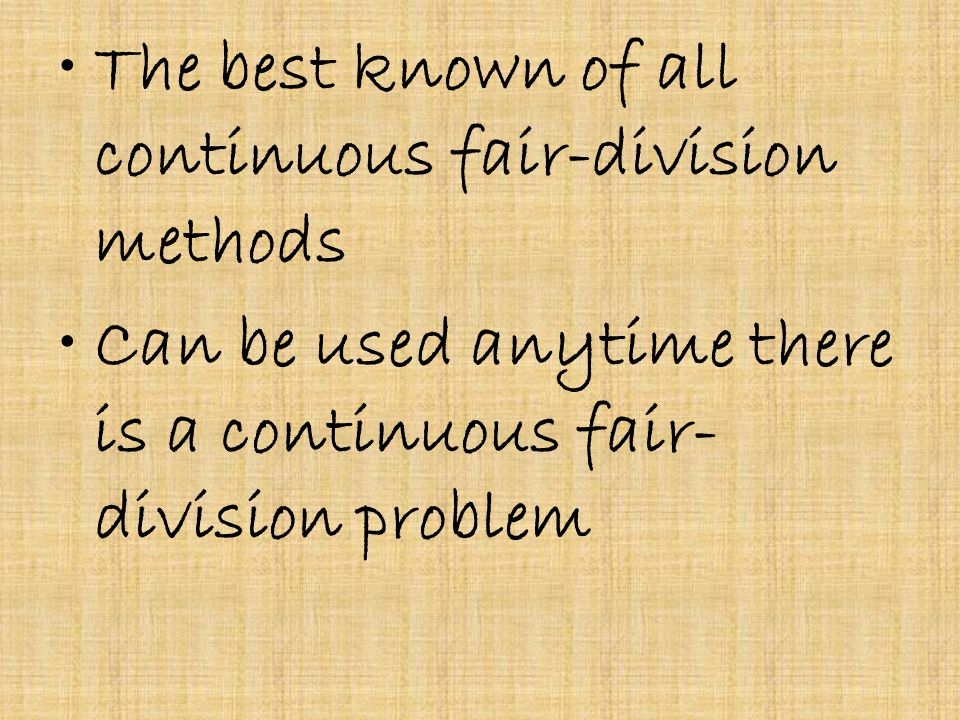 The best known of all continuous fair-division methods