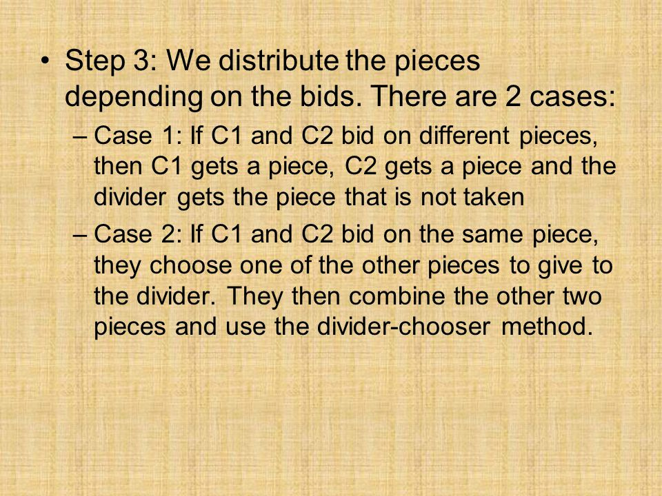 Step 3: We distribute the pieces depending on the bids