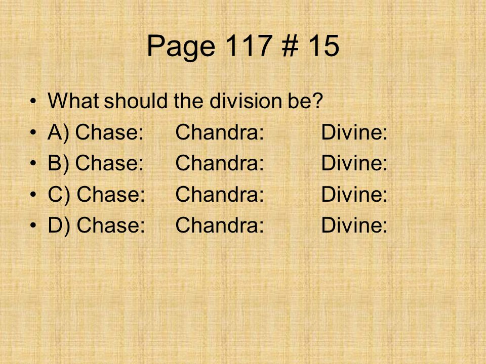 Page 117 # 15 What should the division be A) Chase: Chandra: Divine: