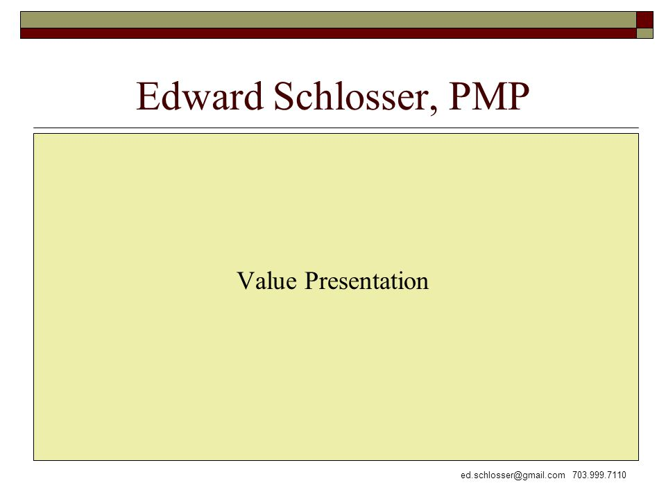 Edward Schlosser, PMP Value Presentation