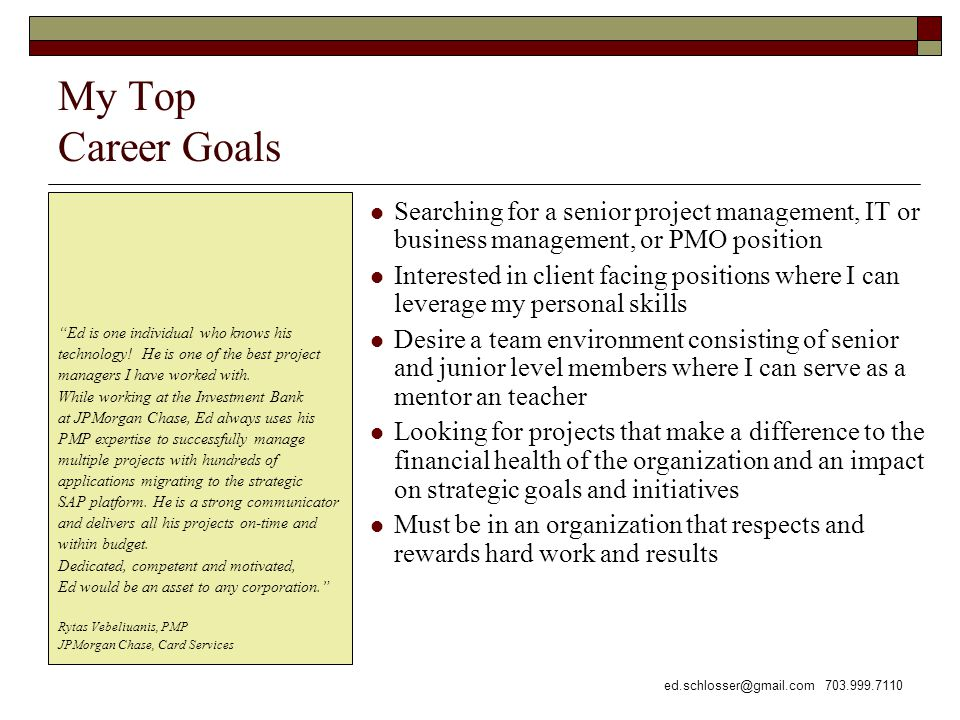 My Top Career Goals Ed is one individual who knows his. technology! He is one of the best project.