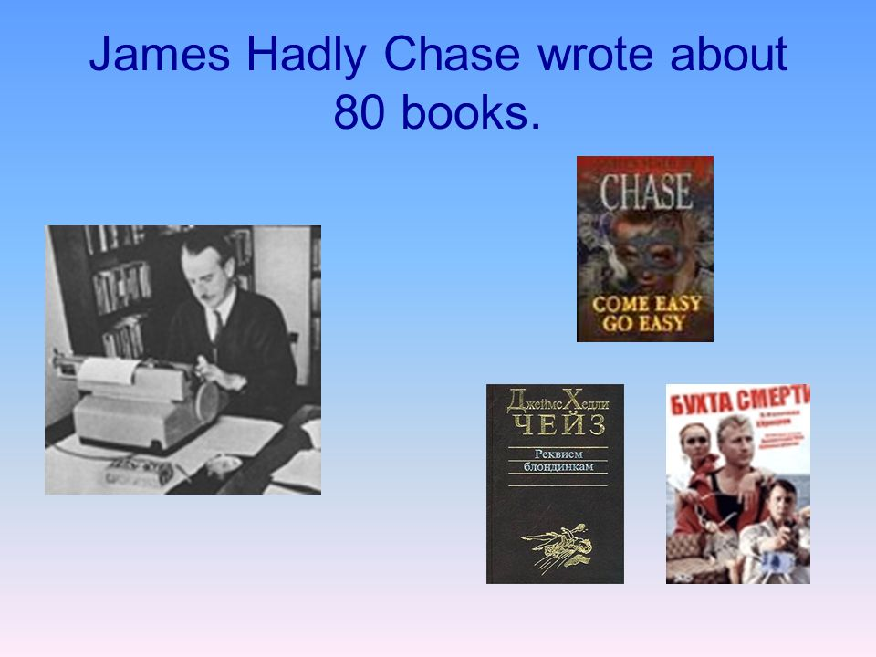 James Hadly Chase wrote about 80 books.