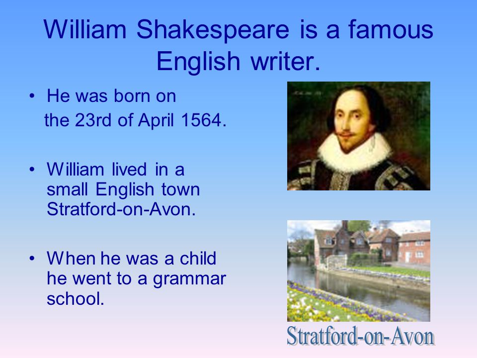 William Shakespeare is a famous English writer.