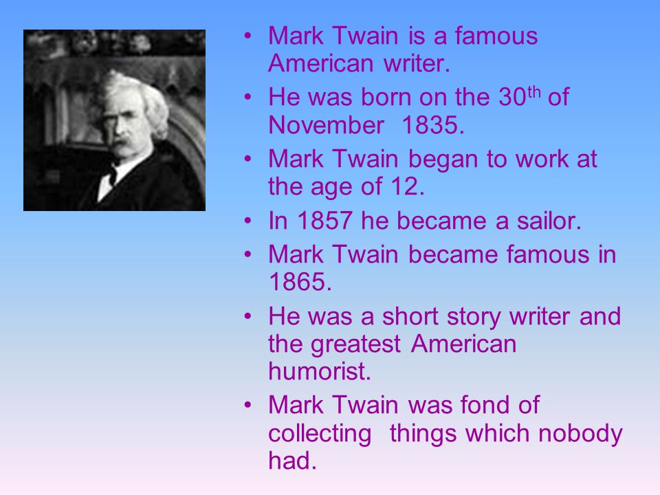 Mark Twain is a famous American writer.