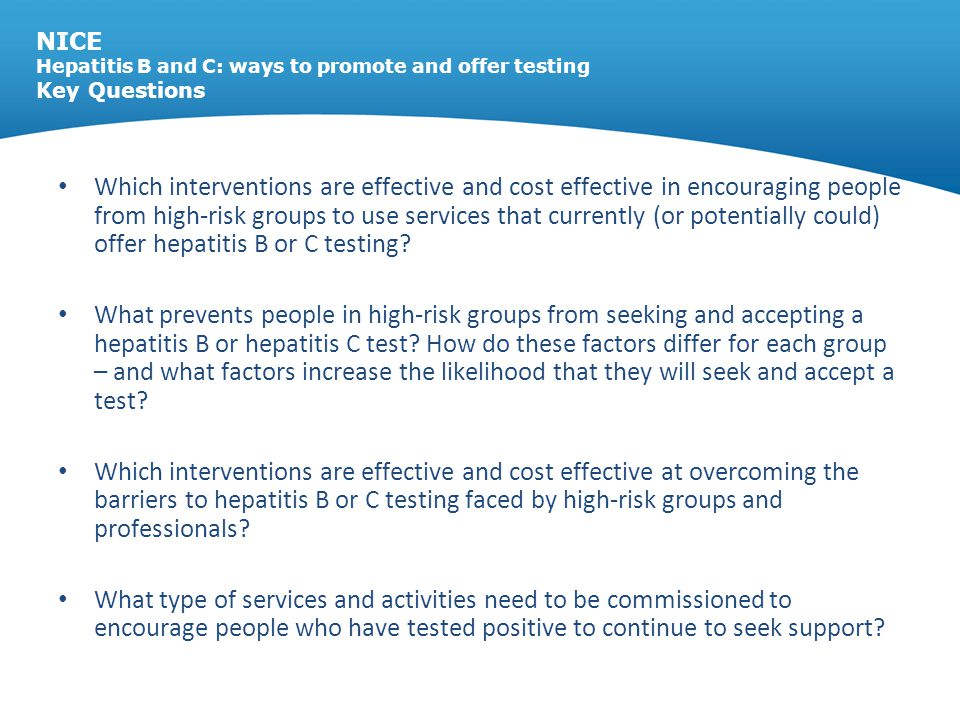 NICE Hepatitis B and C: ways to promote and offer testing Key Questions
