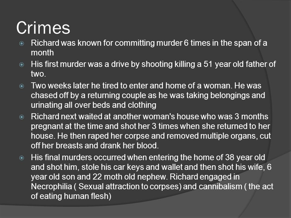 Crimes Richard was known for committing murder 6 times in the span of a month.