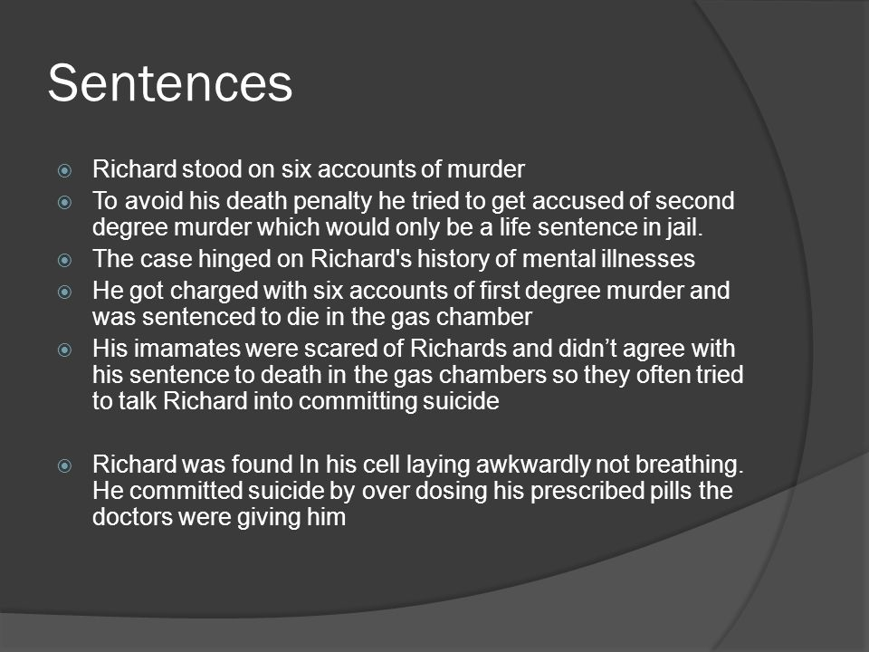 Sentences Richard stood on six accounts of murder