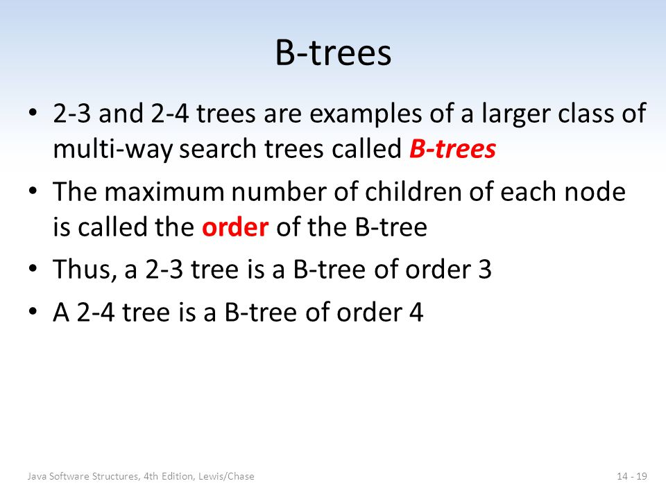 B-trees 2-3 and 2-4 trees are examples of a larger class of multi-way search trees called B-trees.