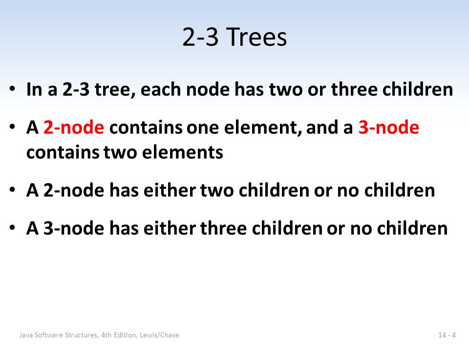 2-3 Trees In a 2-3 tree, each node has two or three children