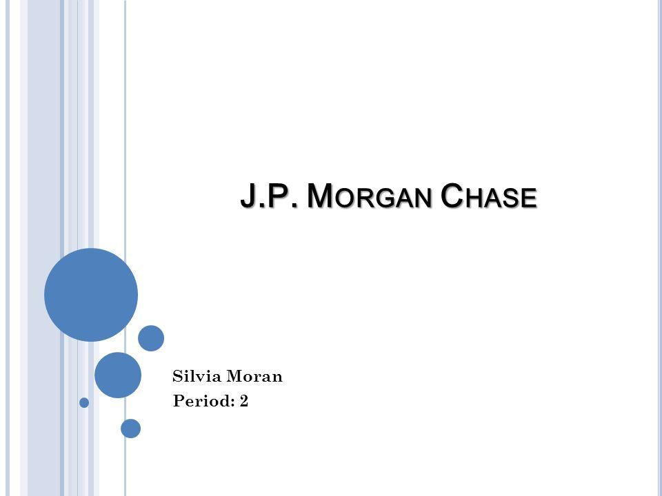 J.P. Morgan Chase Silvia Moran Period: 2