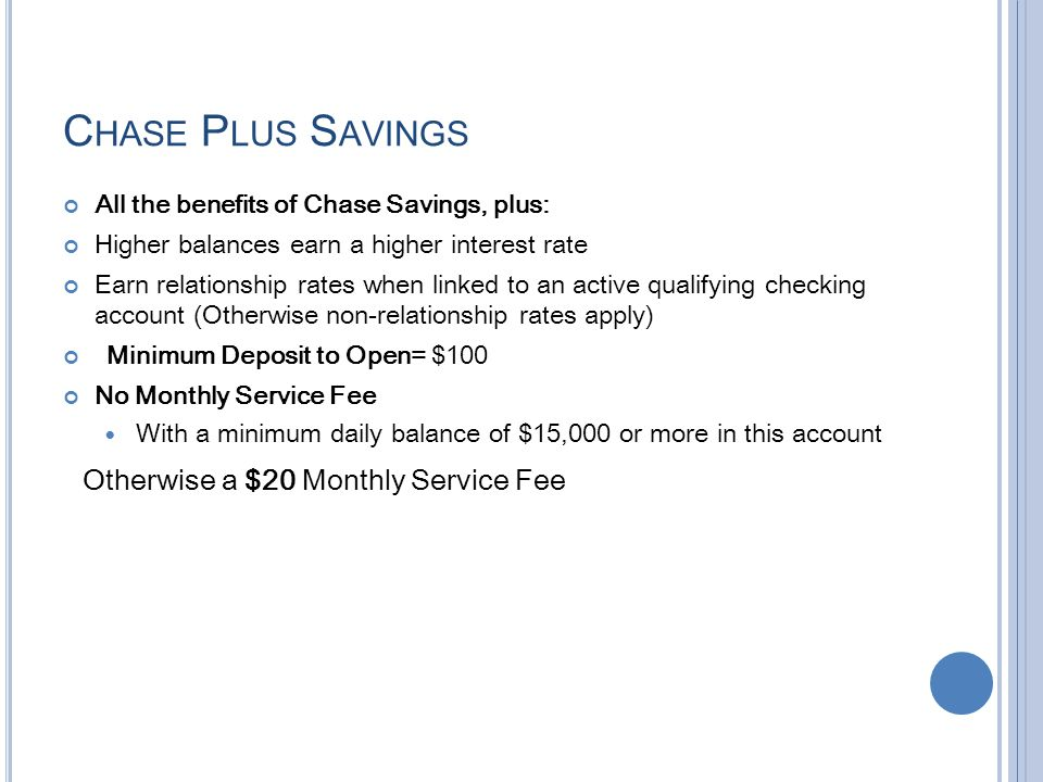 Chase Plus Savings Otherwise a $20 Monthly Service Fee