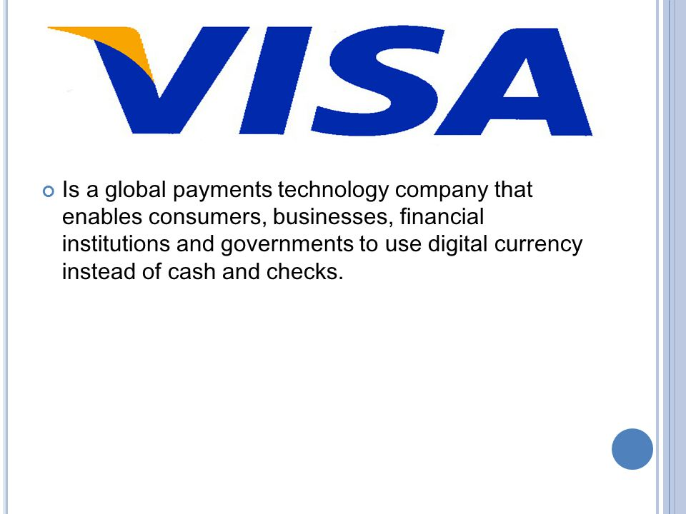 Is a global payments technology company that enables consumers, businesses, financial institutions and governments to use digital currency instead of cash and checks.