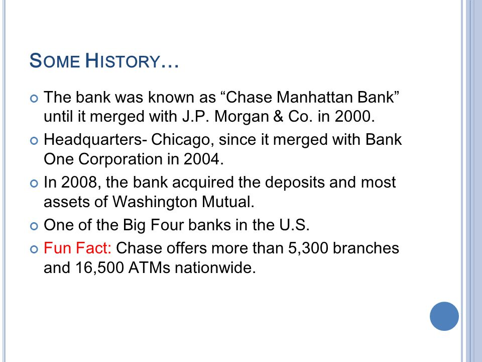Some History… The bank was known as Chase Manhattan Bank until it merged with J.P. Morgan & Co. in 2000.