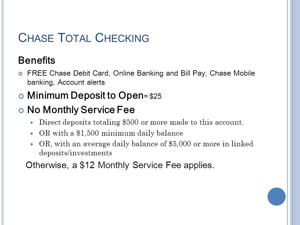 Chase Total Checking Benefits Minimum Deposit to Open= $25