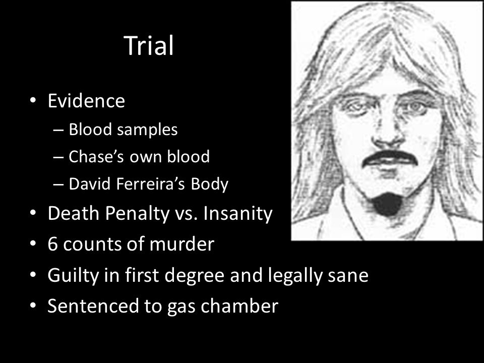 Trial Evidence Death Penalty vs. Insanity 6 counts of murder