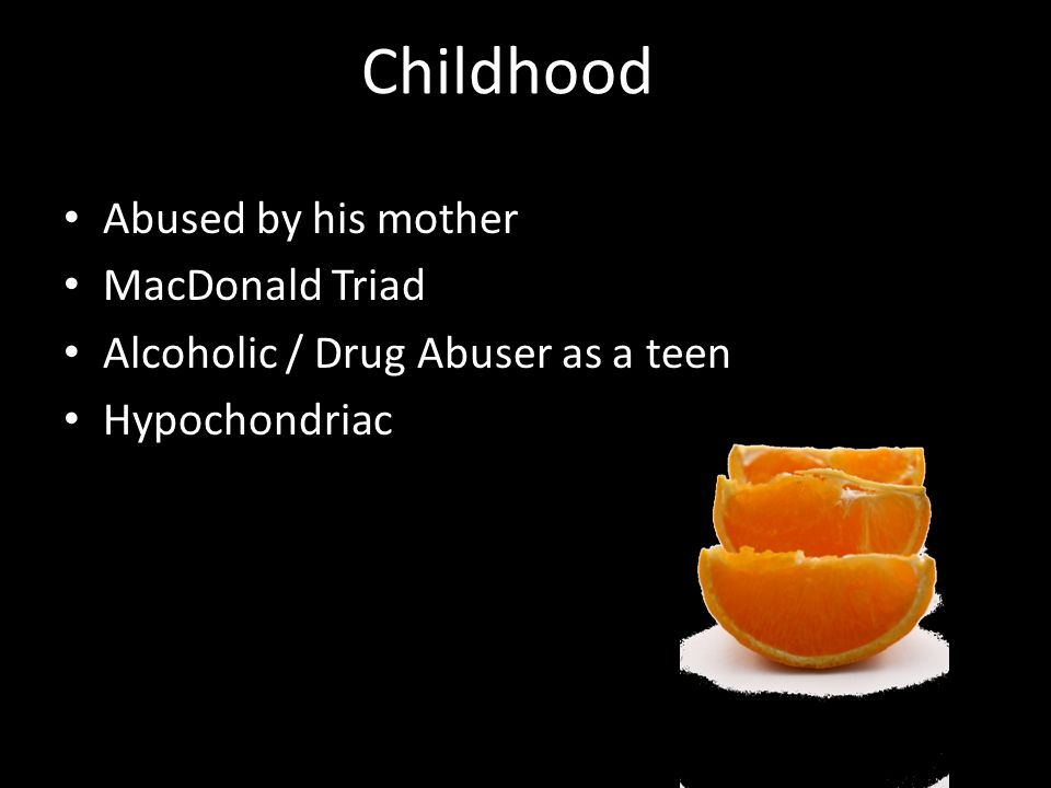 Childhood Abused by his mother MacDonald Triad
