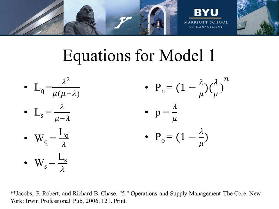 Equations for Model 1 Lq = 𝜆 2 𝜇(𝜇−𝜆) Ls = 𝜆 𝜇−𝜆 Wq = Lq 𝜆 Ws = Ls 𝜆