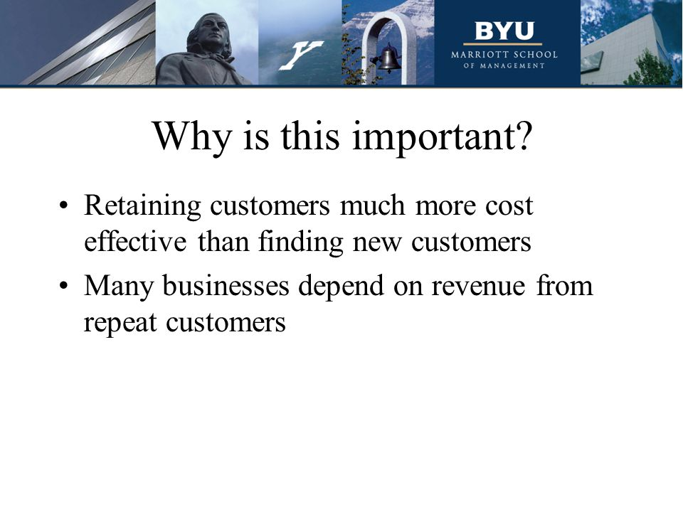 Why is this important Retaining customers much more cost effective than finding new customers.