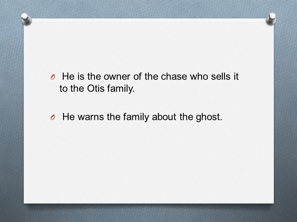 He is the owner of the chase who sells it to the Otis family.