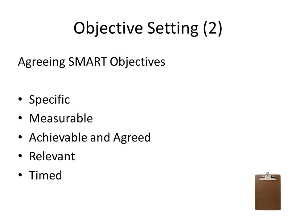 Objective Setting (2) Agreeing SMART Objectives Specific Measurable