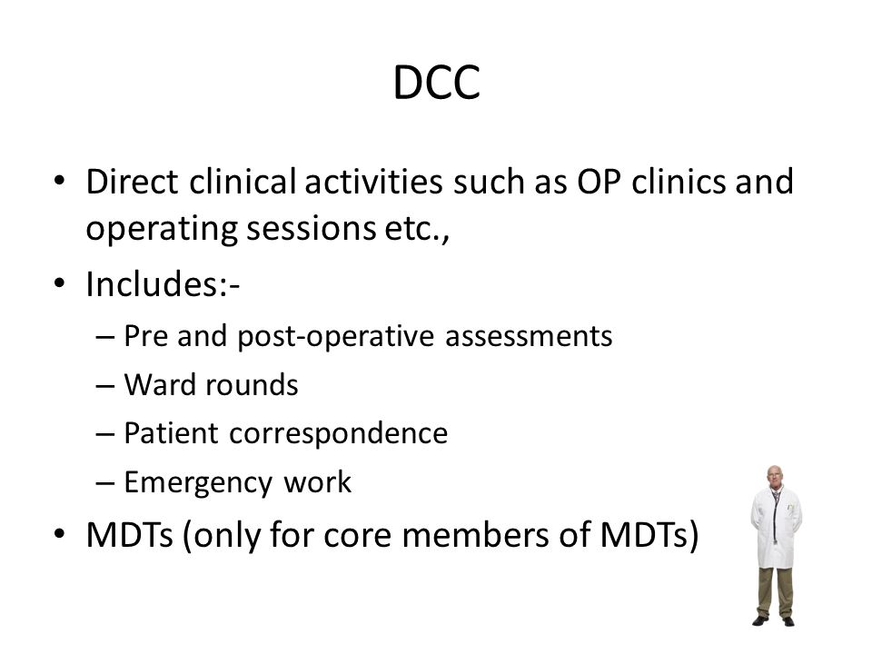 DCC Direct clinical activities such as OP clinics and operating sessions etc., Includes:- Pre and post-operative assessments.