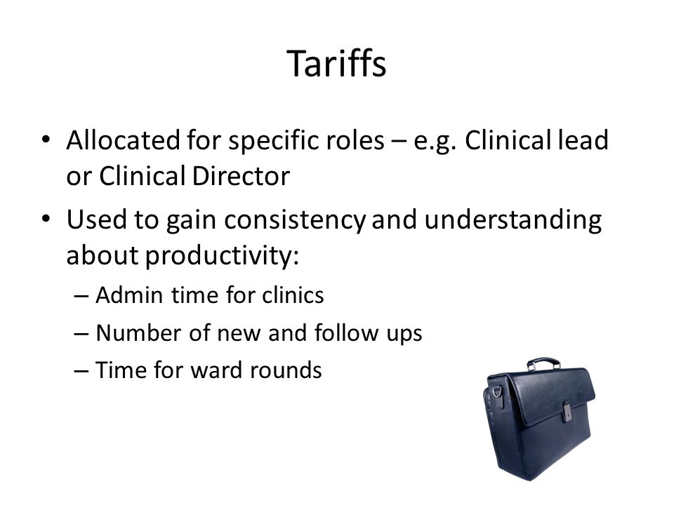 Tariffs Allocated for specific roles – e.g. Clinical lead or Clinical Director. Used to gain consistency and understanding about productivity: