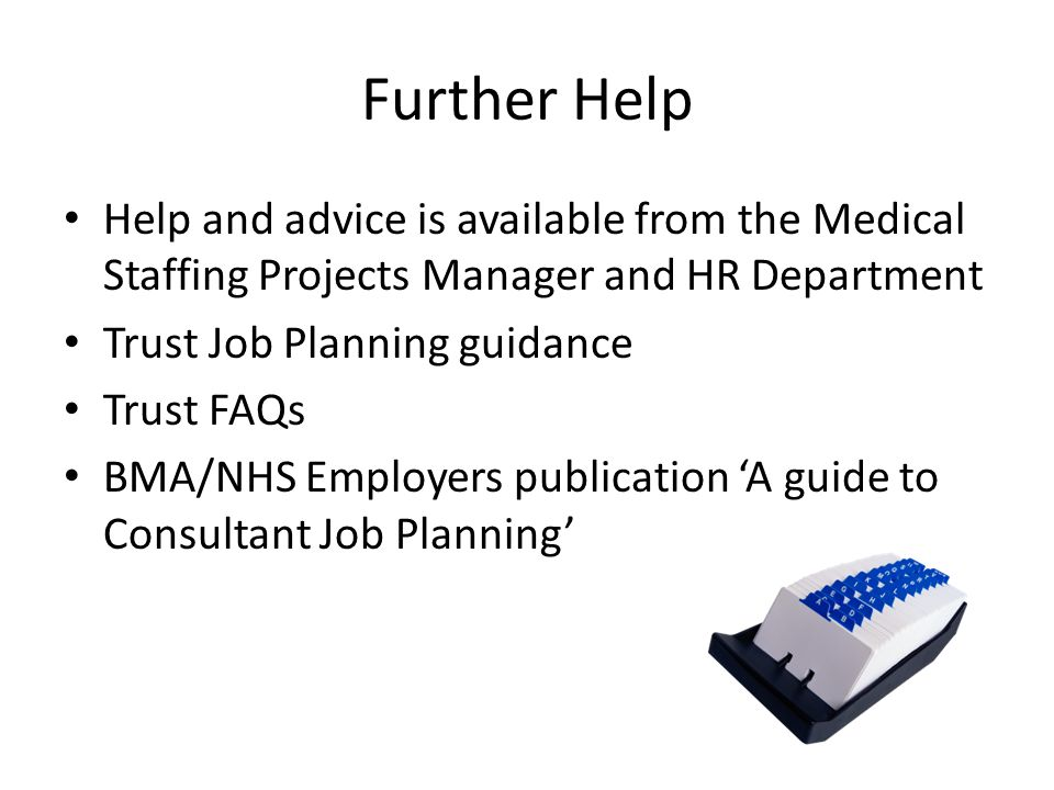Further Help Help and advice is available from the Medical Staffing Projects Manager and HR Department.