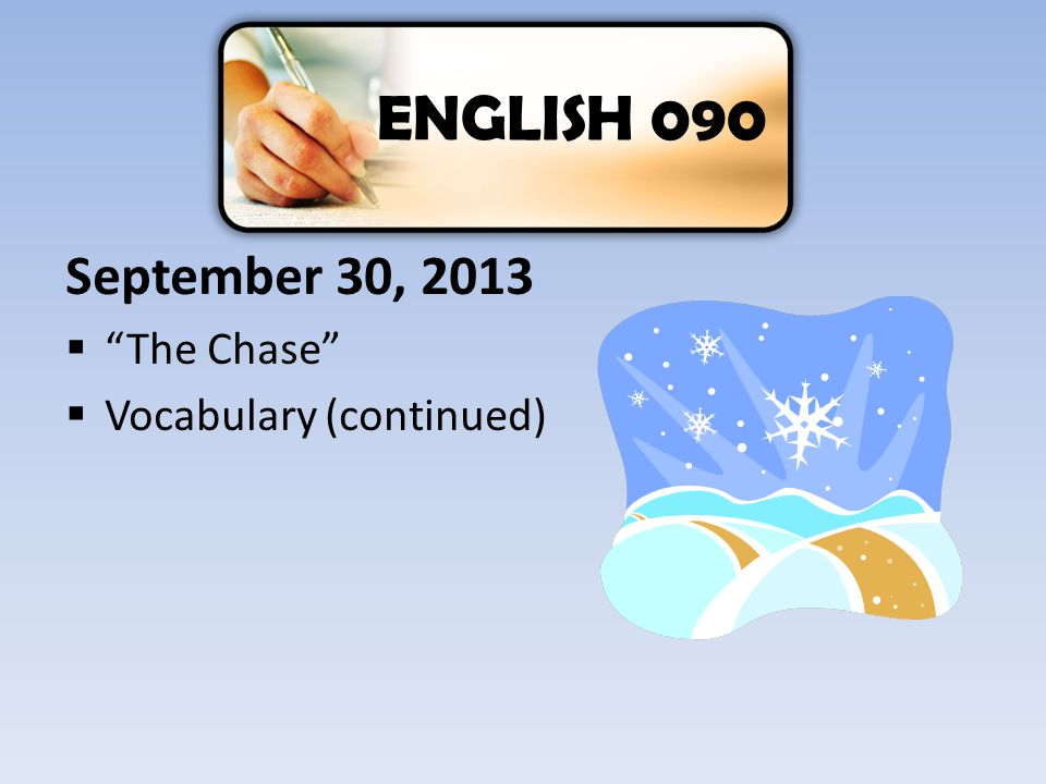 ENGLISH 090 September 30, 2013 The Chase Vocabulary (continued)