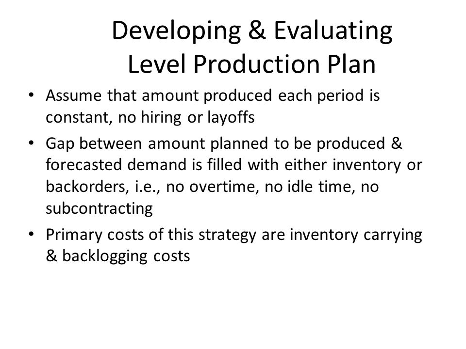 Developing & Evaluating Level Production Plan