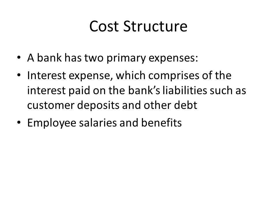 Cost Structure A bank has two primary expenses: