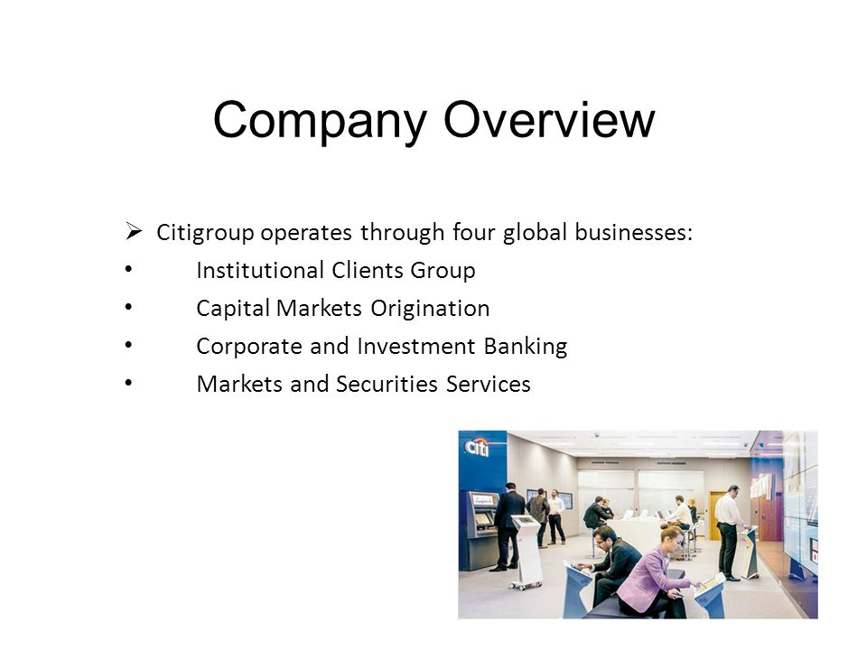 Company Overview Citigroup operates through four global businesses: