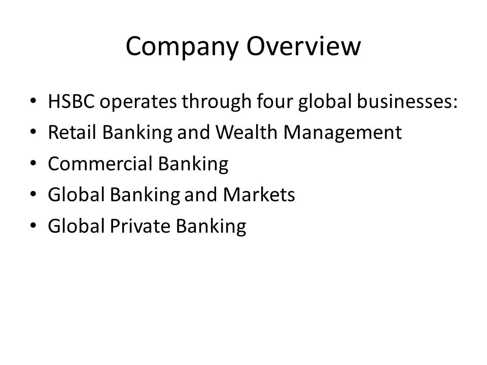 Company Overview HSBC operates through four global businesses: