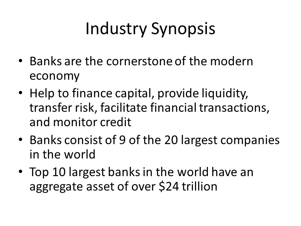 Industry Synopsis Banks are the cornerstone of the modern economy