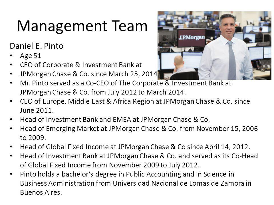 Management Team Daniel E. Pinto Age 51