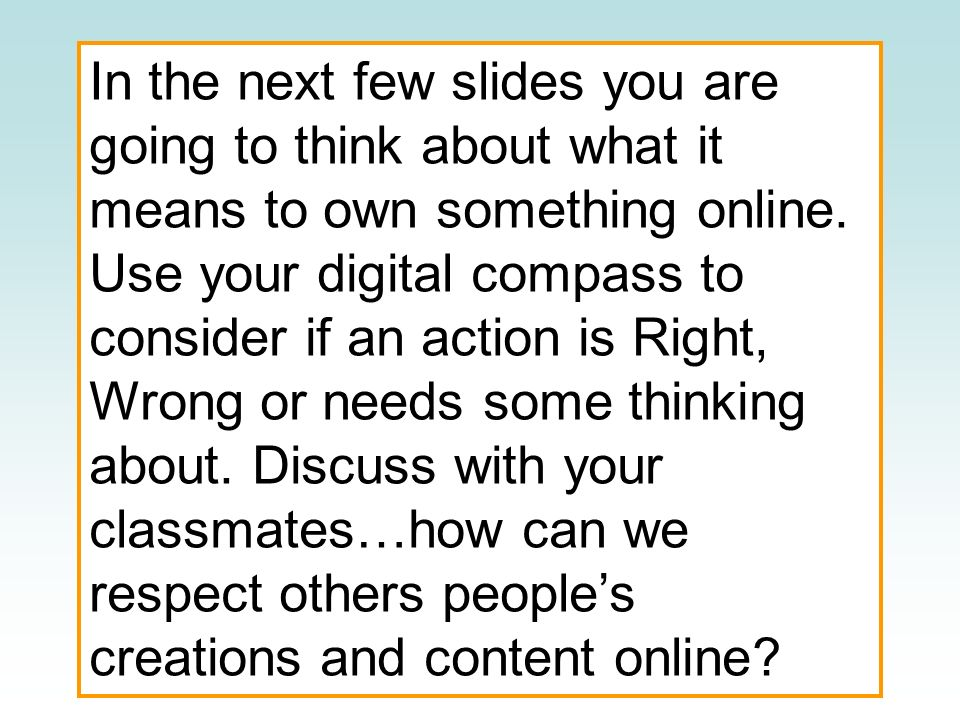 In the next few slides you are going to think about what it means to own something online.