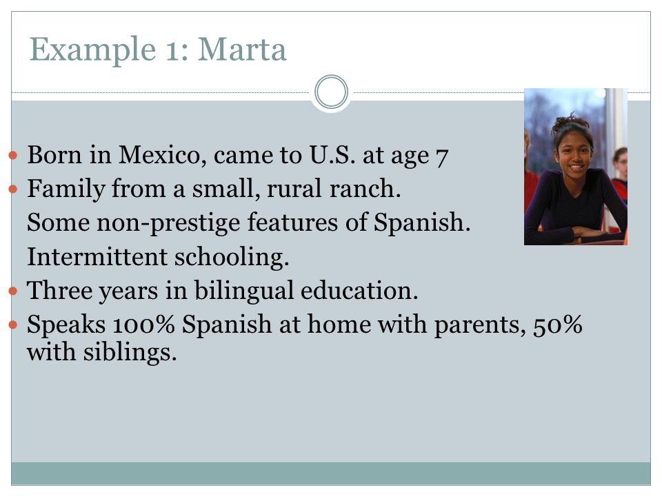 Example 1: Marta Born in Mexico, came to U.S. at age 7