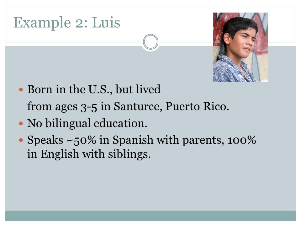 Example 2: Luis Born in the U.S., but lived
