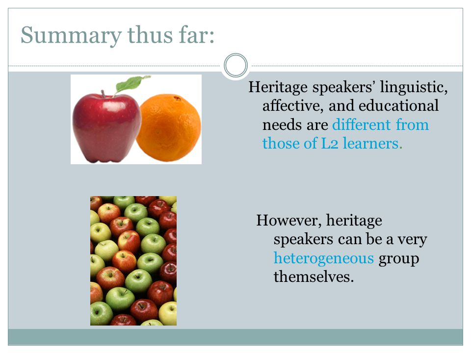 Summary thus far: Heritage speakers' linguistic, affective, and educational needs are different from those of L2 learners.