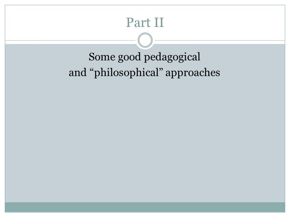 Some good pedagogical and philosophical approaches