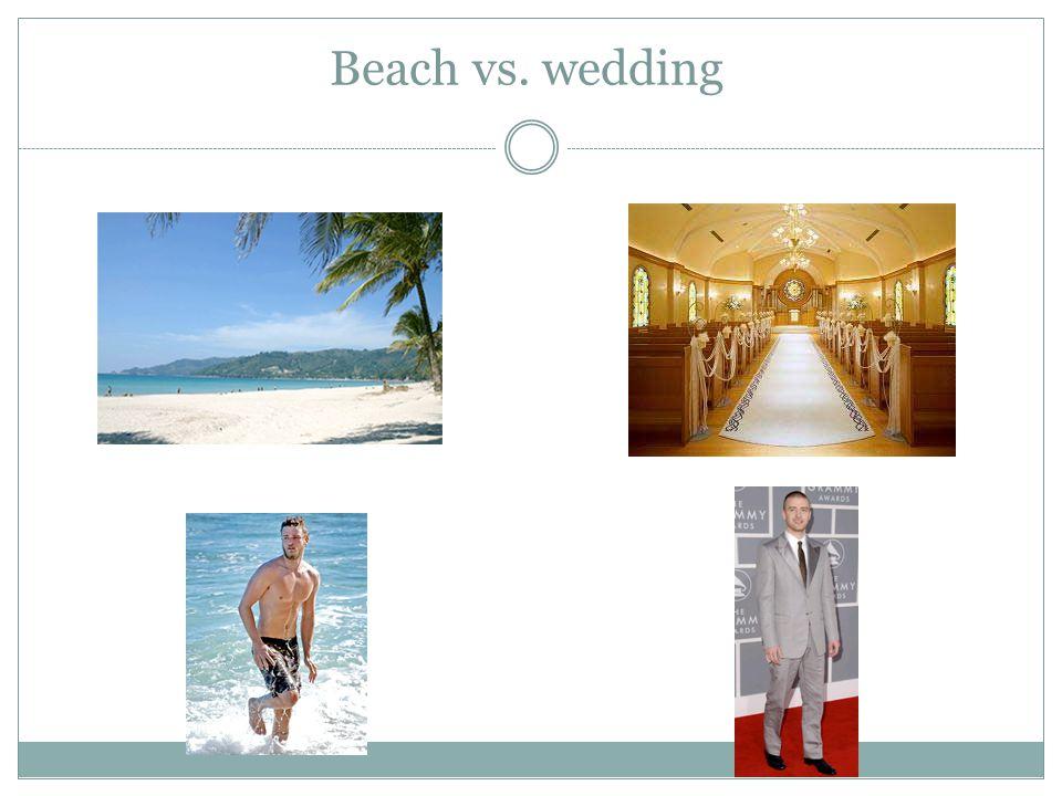 Beach vs. wedding