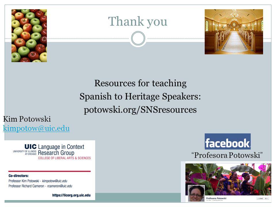 Thank you Resources for teaching Spanish to Heritage Speakers: potowski.org/SNSresources Kim Potowski.