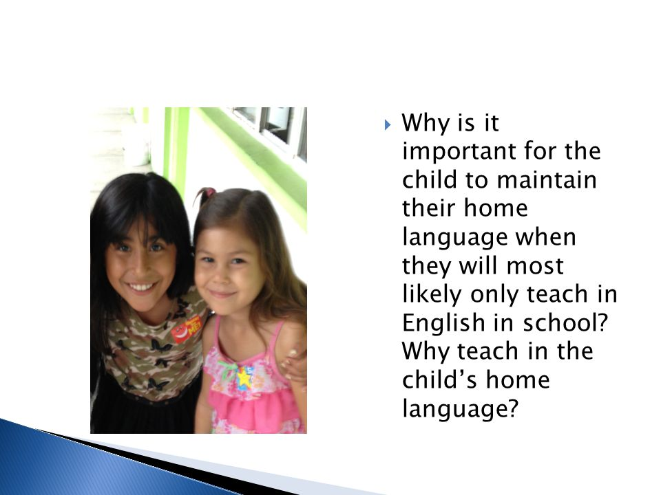 Why is it important for the child to maintain their home language when they will most likely only teach in English in school.