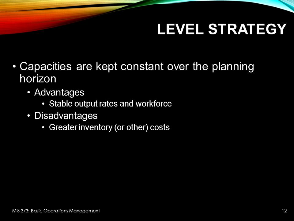 Level strategy Capacities are kept constant over the planning horizon