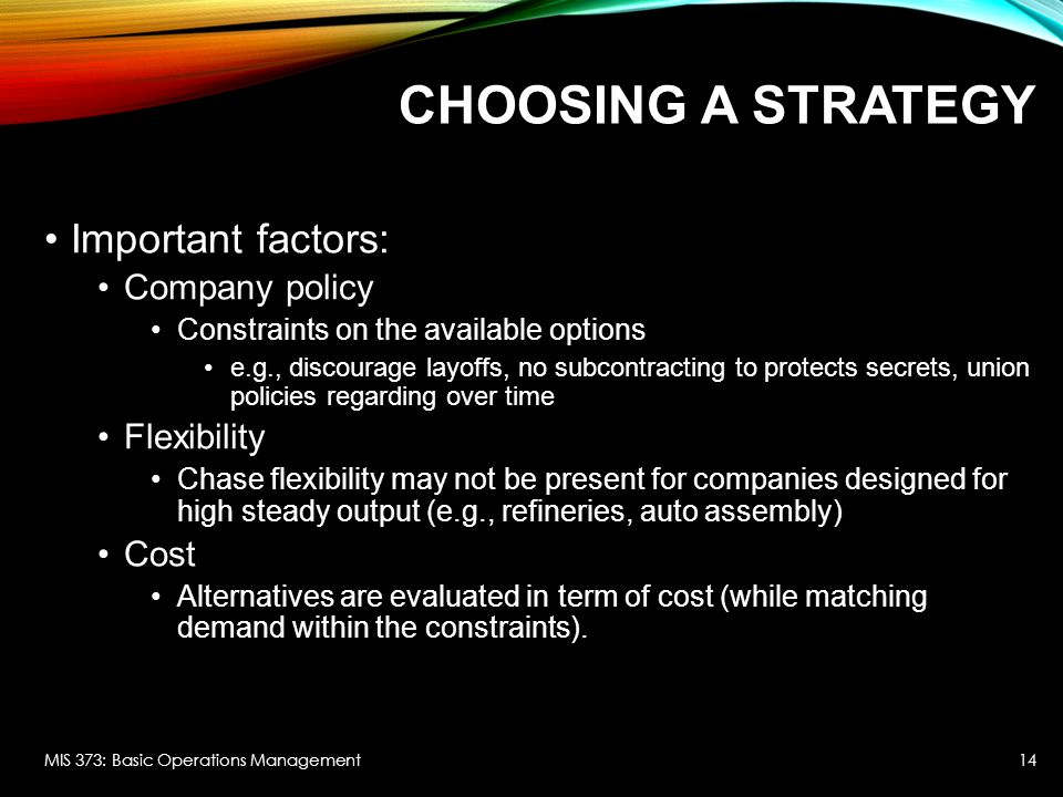 Choosing a Strategy Important factors: Company policy Flexibility Cost