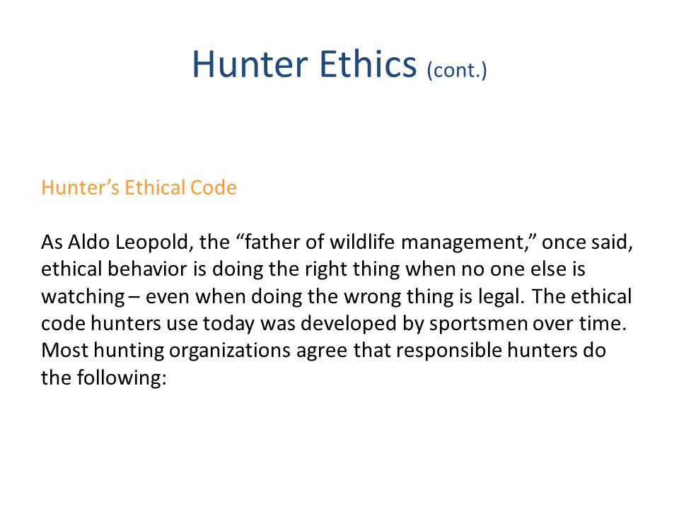 Hunter Ethics (cont.) Hunter's Ethical Code