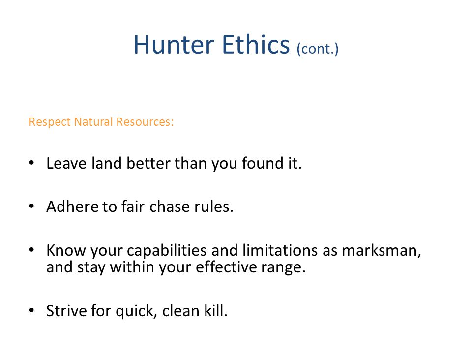 Hunter Ethics (cont.) Leave land better than you found it.