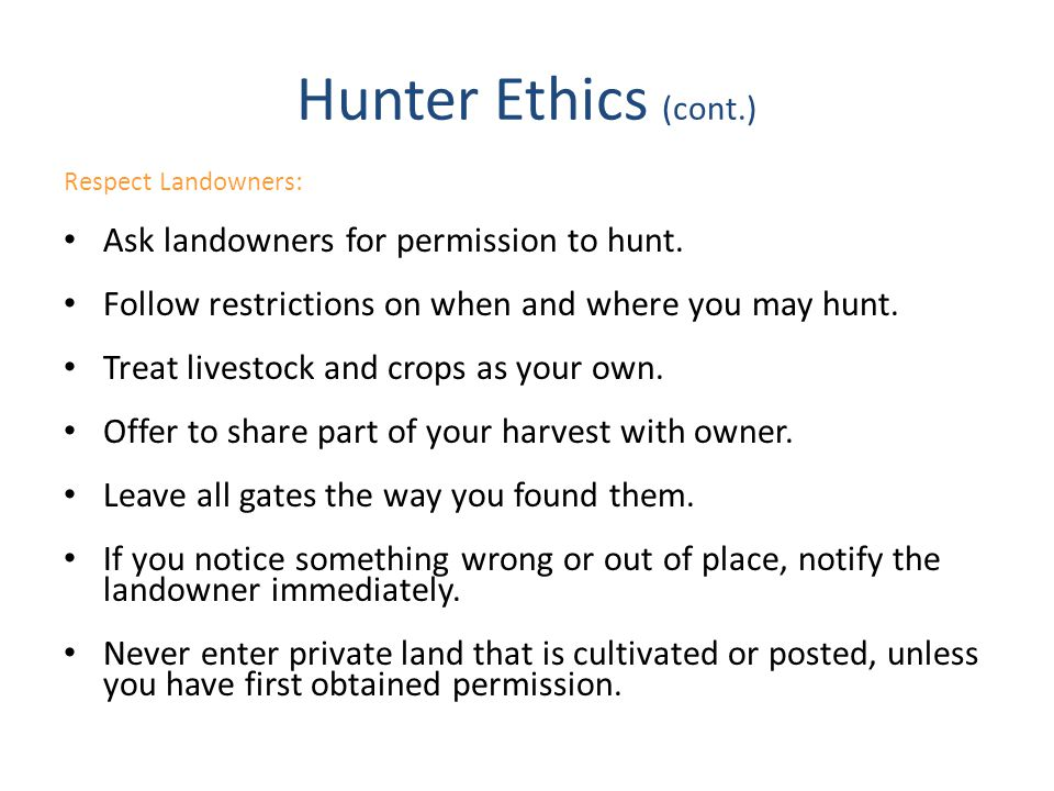 Hunter Ethics (cont.) Ask landowners for permission to hunt.